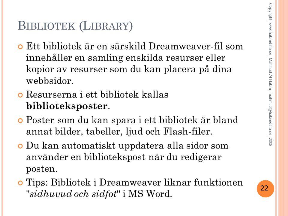 22 B IBLIOTEK (L IBRARY ) Ett bibliotek är en särskild Dreamweaver-fil som innehåller en samling enskilda resurser eller kopior av resurser som du kan placera på dina webbsidor.