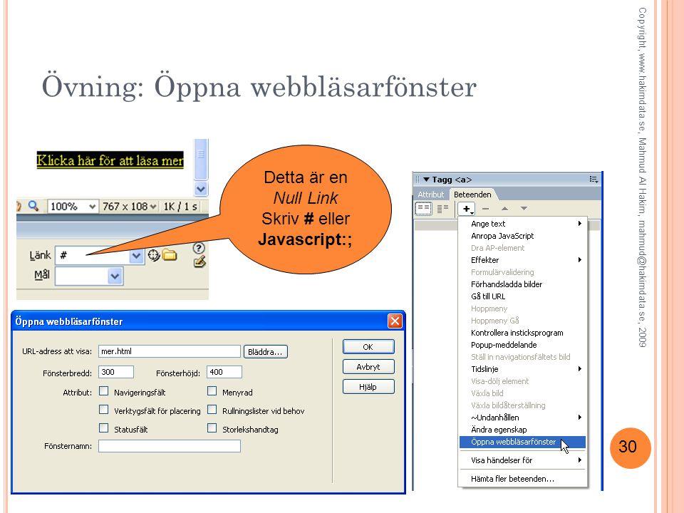 30 Övning: Öppna webbläsarfönster Detta är en Null Link Skriv # eller Javascript:; Copyright, www.hakimdata.se, Mahmud Al Hakim, mahmud@hakimdata.se, 2009