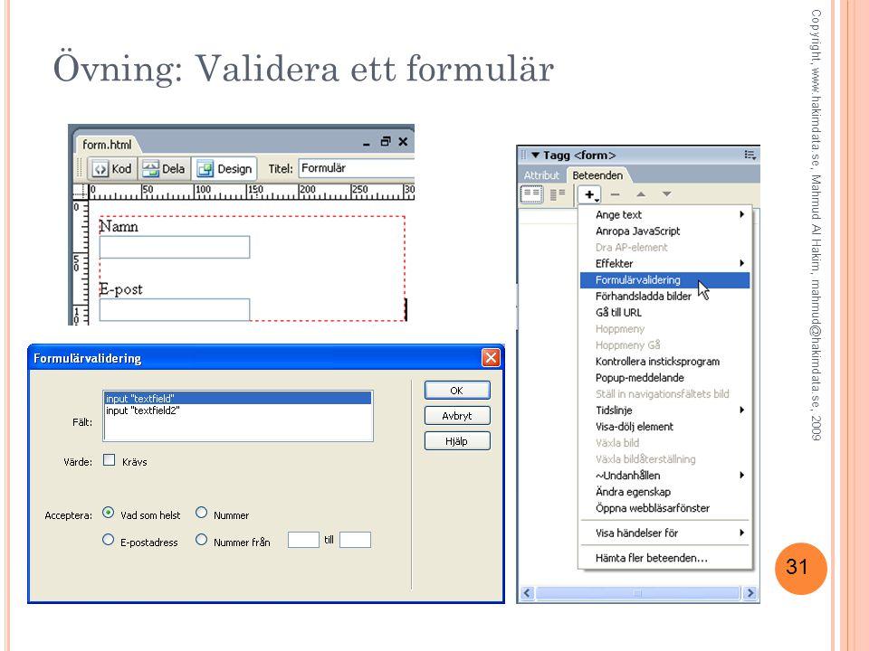 31 Övning: Validera ett formulär Copyright, www.hakimdata.se, Mahmud Al Hakim, mahmud@hakimdata.se, 2009