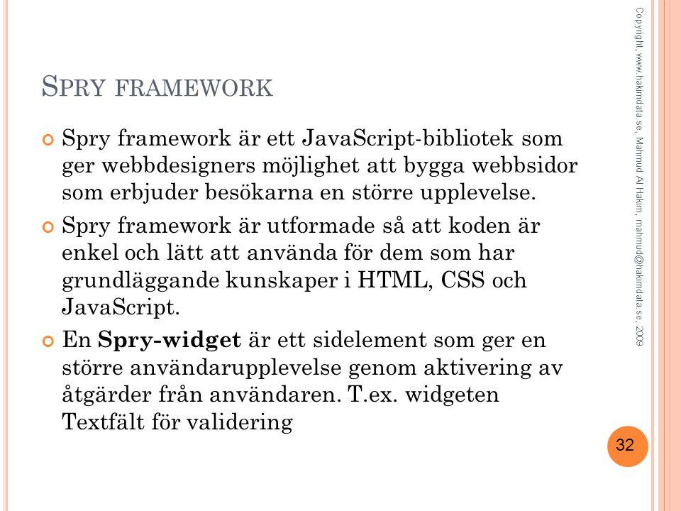 32 S PRY FRAMEWORK Spry framework är ett JavaScript-bibliotek som ger webbdesigners möjlighet att bygga webbsidor som erbjuder besökarna en större upplevelse.