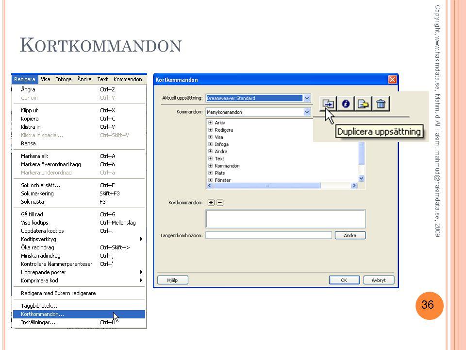 36 K ORTKOMMANDON Copyright, www.hakimdata.se, Mahmud Al Hakim, mahmud@hakimdata.se, 2009