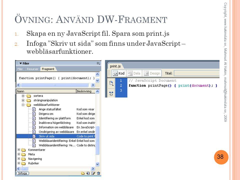 38 Ö VNING : A NVÄND DW-F RAGMENT 1. Skapa en ny JavaScript fil.