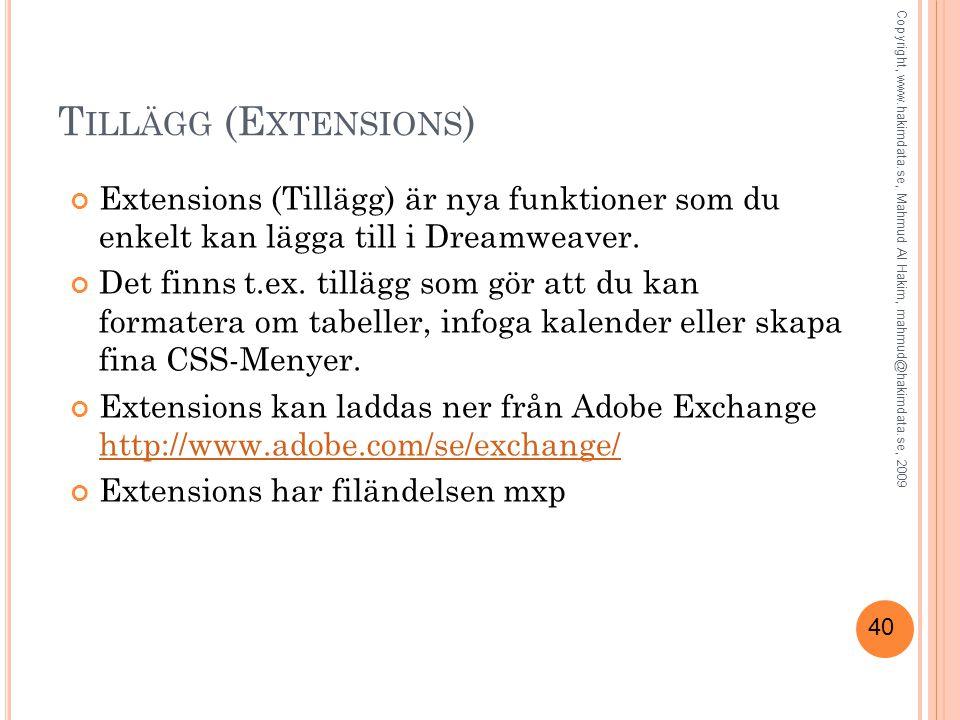 40 T ILLÄGG (E XTENSIONS ) Extensions (Tillägg) är nya funktioner som du enkelt kan lägga till i Dreamweaver.