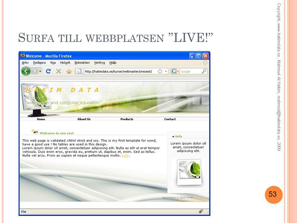 53 S URFA TILL WEBBPLATSEN LIVE! Copyright, www.hakimdata.se, Mahmud Al Hakim, mahmud@hakimdata.se, 2009