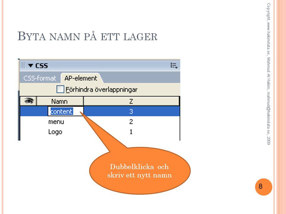 8 B YTA NAMN PÅ ETT LAGER Dubbelklicka och skriv ett nytt namn Copyright, www.hakimdata.se, Mahmud Al Hakim, mahmud@hakimdata.se, 2009