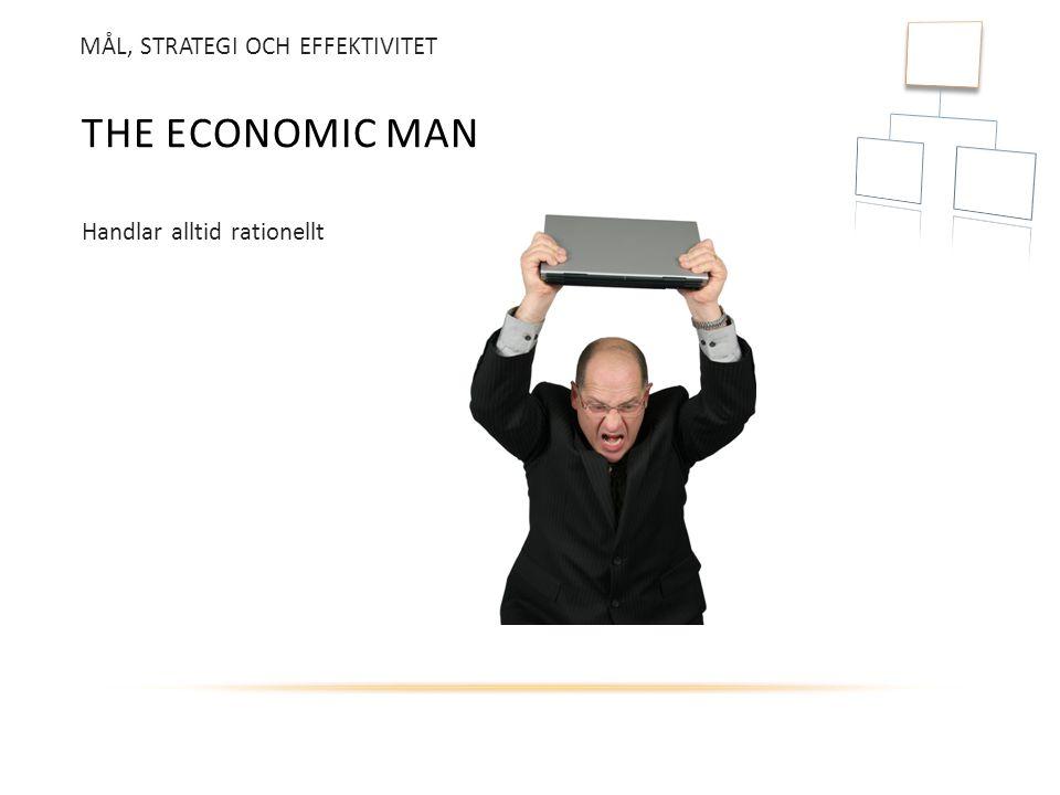 THE ECONOMIC MAN Handlar alltid rationellt MÅL, STRATEGI OCH EFFEKTIVITET