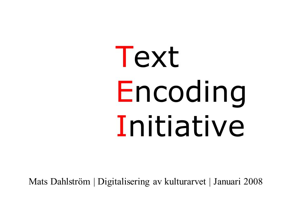 Text Encoding Initiative Mats Dahlström | Digitalisering av kulturarvet | Januari 2008