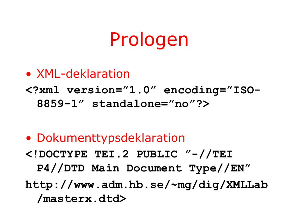 "Prologen XML-deklaration Dokumenttypsdeklaration <!DOCTYPE TEI.2 PUBLIC ""-//TEI P4//DTD Main Document Type//EN"" http://www.adm.hb.se/~mg/dig/XMLLab /m"
