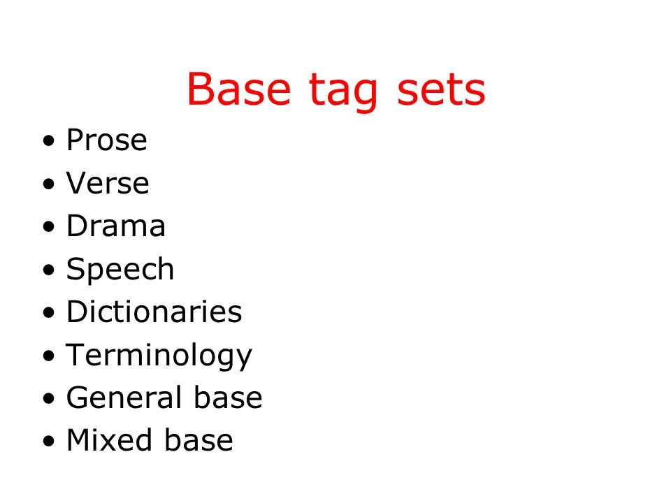 Base tag sets Prose Verse Drama Speech Dictionaries Terminology General base Mixed base
