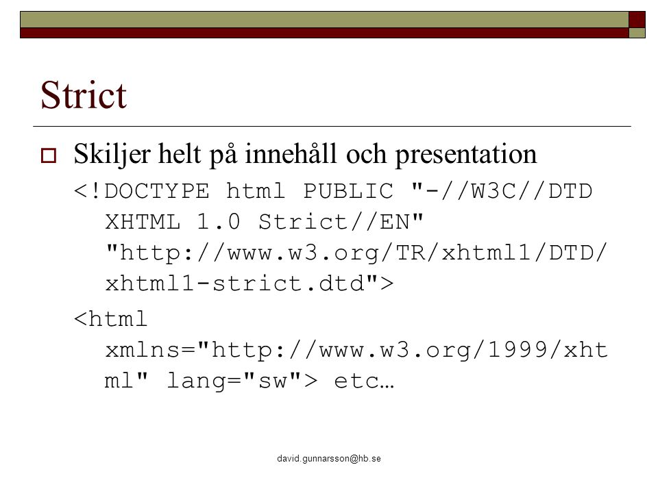 david.gunnarsson@hb.se Strict  Skiljer helt på innehåll och presentation etc…