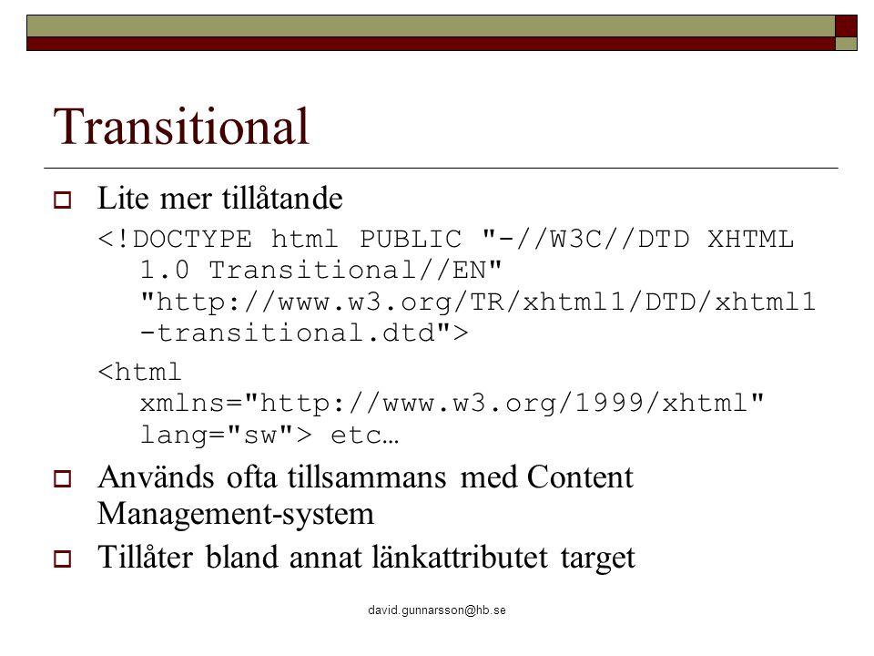 david.gunnarsson@hb.se Transitional  Lite mer tillåtande etc…  Används ofta tillsammans med Content Management-system  Tillåter bland annat länkattributet target