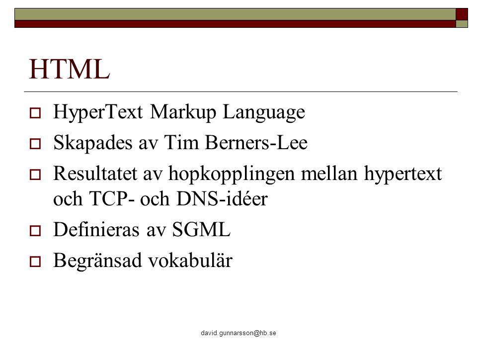 david.gunnarsson@hb.se HTML  HyperText Markup Language  Skapades av Tim Berners-Lee  Resultatet av hopkopplingen mellan hypertext och TCP- och DNS-