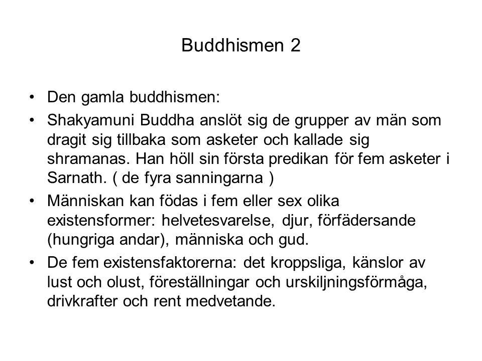Buddhismen 2 Den gamla buddhismen: Shakyamuni Buddha anslöt sig de grupper av män som dragit sig tillbaka som asketer och kallade sig shramanas. Han h