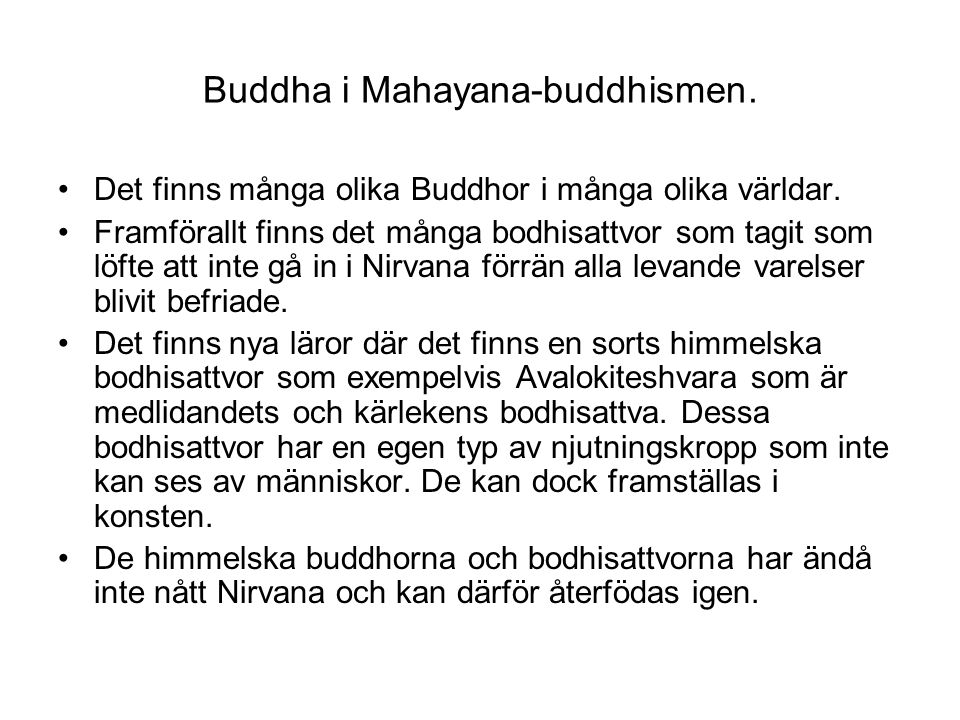 Buddha i Mahayana-buddhismen. Det finns många olika Buddhor i många olika världar. Framförallt finns det många bodhisattvor som tagit som löfte att in