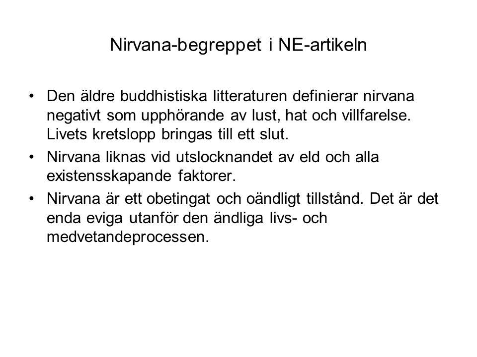 Nirvana-begreppet i NE-artikeln Den äldre buddhistiska litteraturen definierar nirvana negativt som upphörande av lust, hat och villfarelse. Livets kr