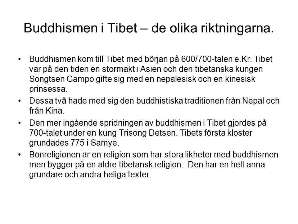 Buddhismen i Tibet – de olika riktningarna. Buddhismen kom till Tibet med början på 600/700-talen e.Kr. Tibet var på den tiden en stormakt i Asien och