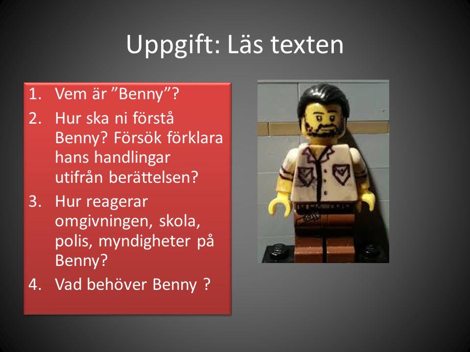 """Uppgift: Läs texten 1.Vem är """"Benny""""? 2.Hur ska ni förstå Benny? Försök förklara hans handlingar utifrån berättelsen? 3.Hur reagerar omgivningen, skol"""