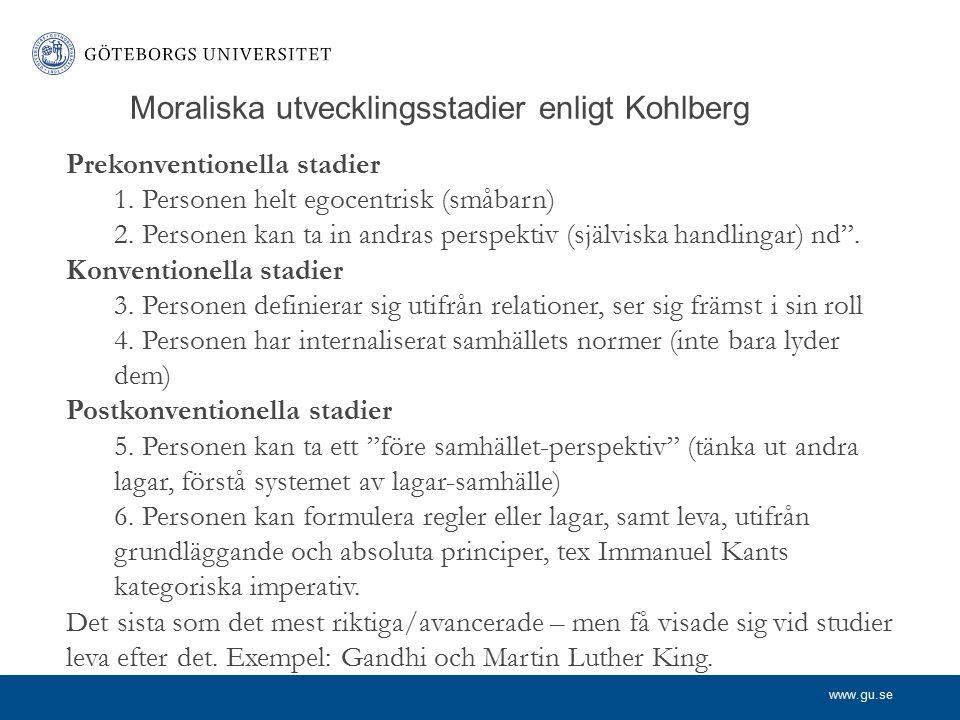 www.gu.se Manlig och kvinnlig (moral)psykologi Lawrence Kohlberg: det finns en moralisk utvecklingsstege Det högsta steget är tillämpande av universella normer Färre kvinnor når det högsta stadiet.