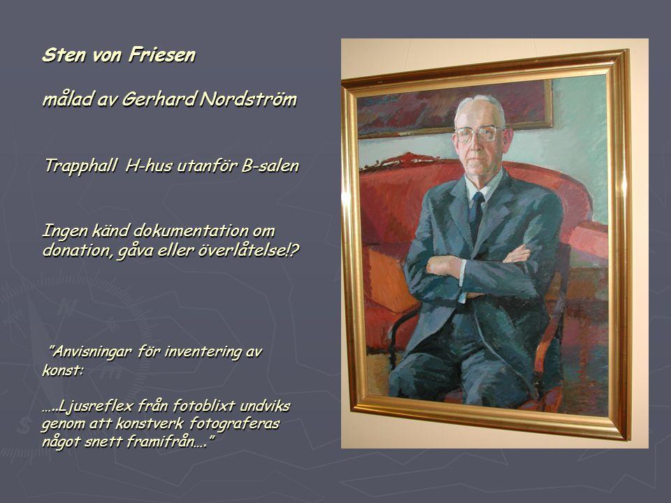 """Sten von Friesen målad av Gerhard Nordström Trapphall H-hus utanför B-salen Ingen känd dokumentation om donation, gåva eller överlåtelse!? """"Anvisninga"""