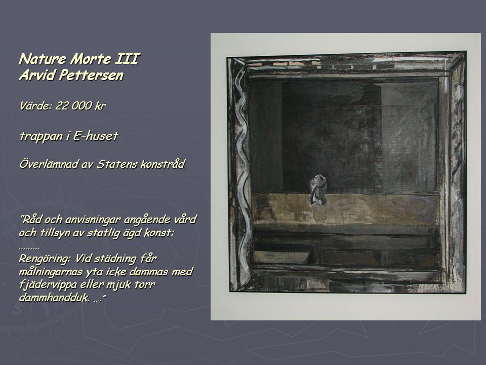 """Nature Morte III Arvid Pettersen Värde: 22 000 kr trappan i E-huset Överlämnad av Statens konstråd """"Råd och anvisningar angående vård och tillsyn av s"""