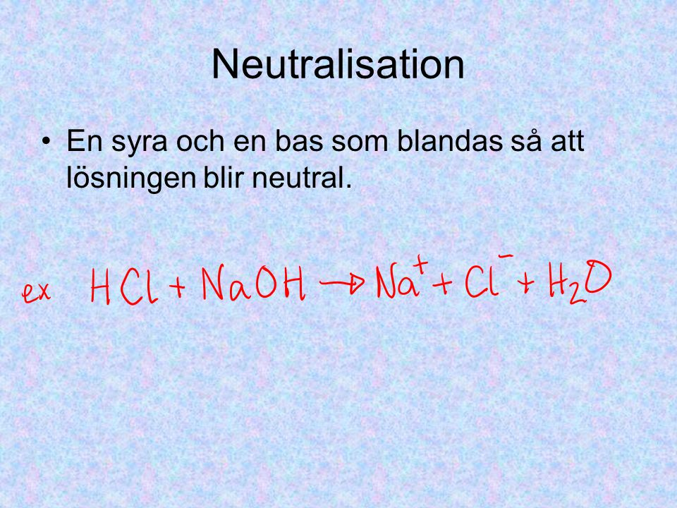 Neutralisation En syra och en bas som blandas så att lösningen blir neutral.