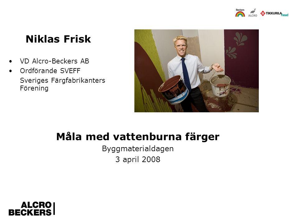 Niklas Frisk VD Alcro-Beckers AB Ordförande SVEFF Sveriges Färgfabrikanters Förening Måla med vattenburna färger Byggmaterialdagen 3 april 2008
