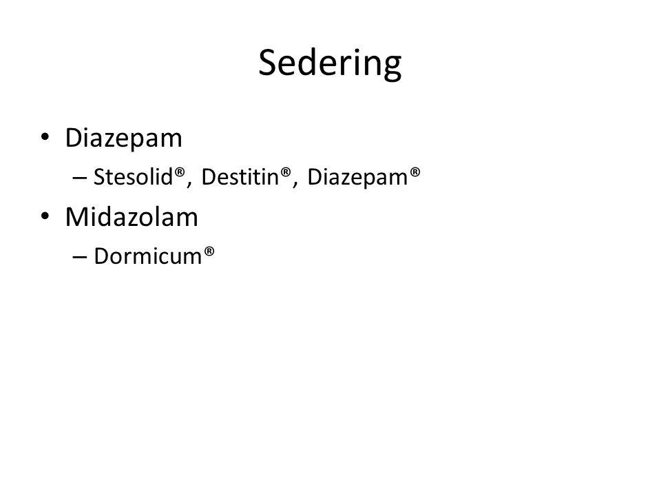 Sedering Diazepam – Stesolid®, Destitin®, Diazepam® Midazolam – Dormicum®
