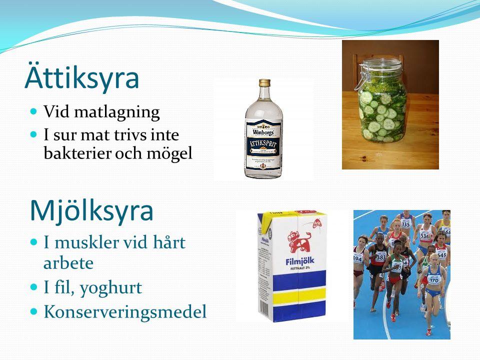 Ättiksyra Vid matlagning I sur mat trivs inte bakterier och mögel Mjölksyra I muskler vid hårt arbete I fil, yoghurt Konserveringsmedel