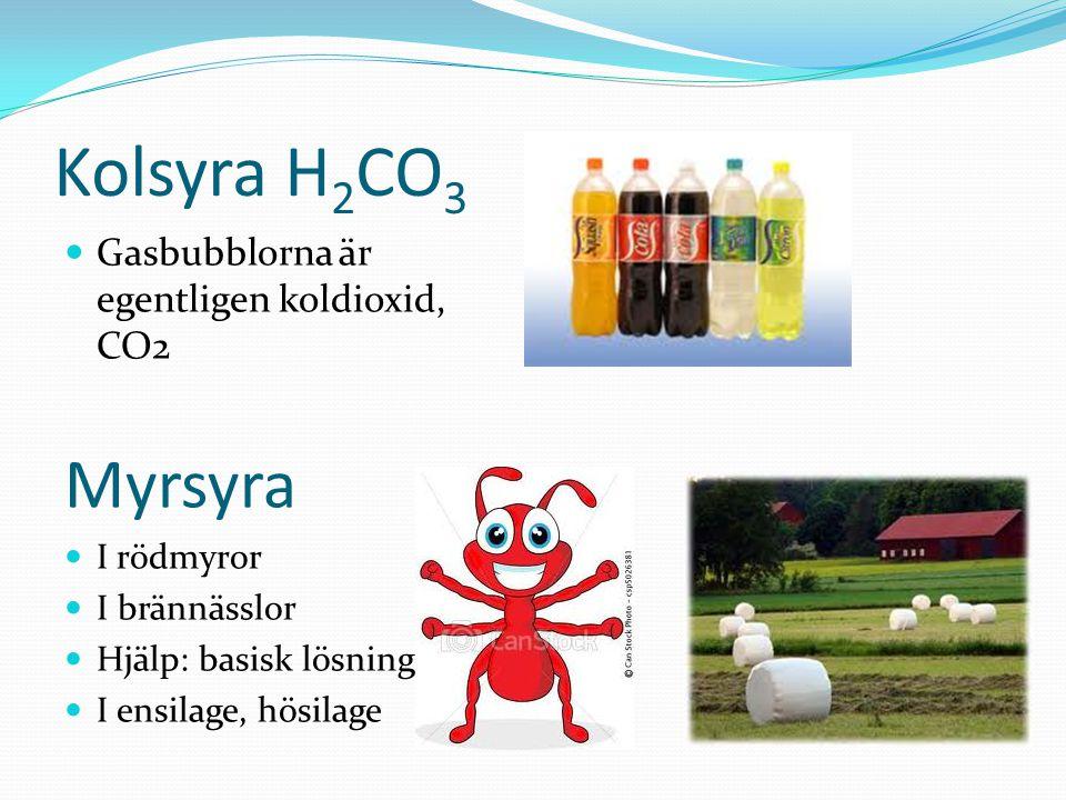 Kolsyra H 2 CO 3 Gasbubblorna är egentligen koldioxid, CO2 Myrsyra I rödmyror I brännässlor Hjälp: basisk lösning I ensilage, hösilage