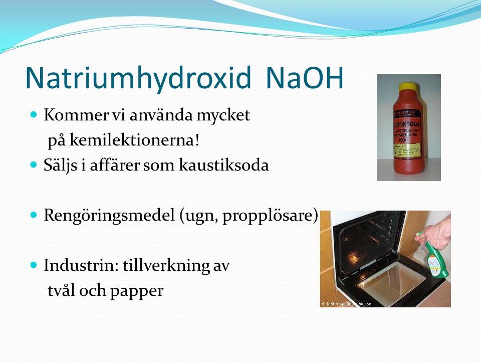 NatriumhydroxidNaOH Kommer vi använda mycket på kemilektionerna! Säljs i affärer som kaustiksoda Rengöringsmedel (ugn, propplösare) Industrin: tillver
