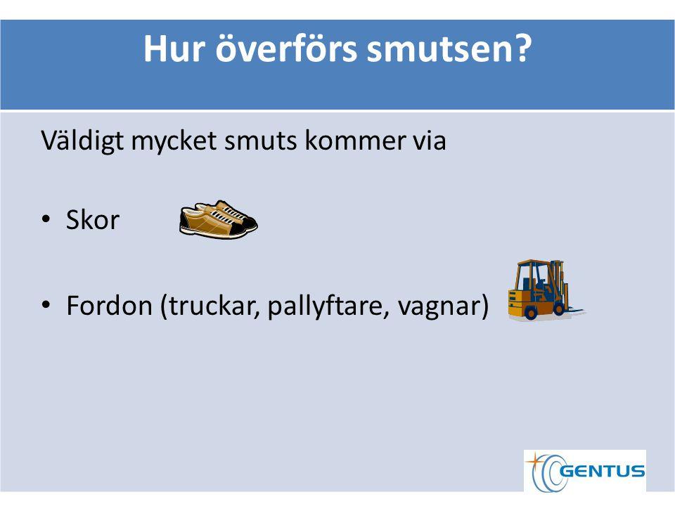 Hur överförs smutsen Väldigt mycket smuts kommer via Skor Fordon (truckar, pallyftare, vagnar)