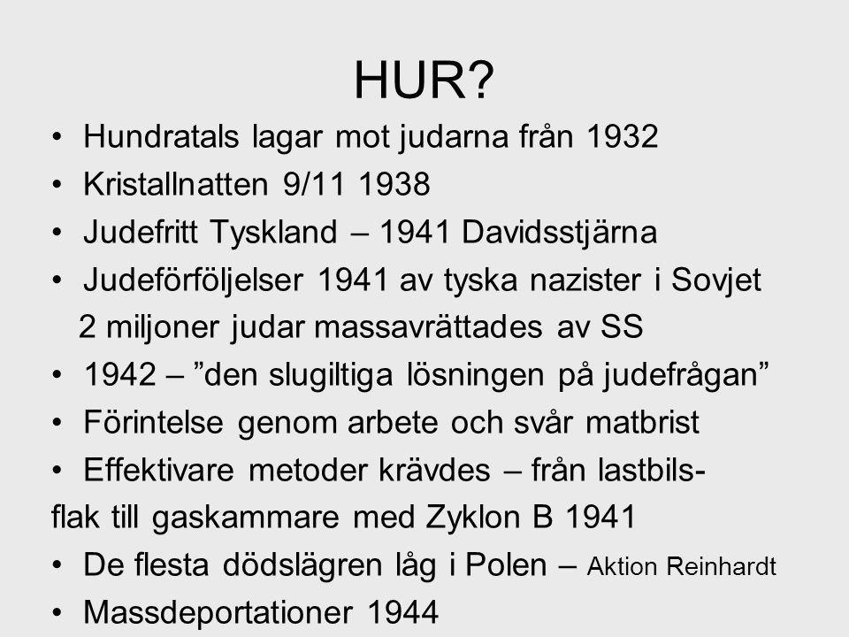 HUR? Hundratals lagar mot judarna från 1932 Kristallnatten 9/11 1938 Judefritt Tyskland – 1941 Davidsstjärna Judeförföljelser 1941 av tyska nazister i