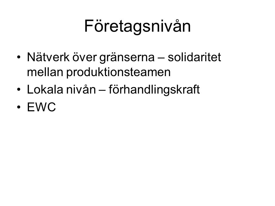 Företagsnivån Nätverk över gränserna – solidaritet mellan produktionsteamen Lokala nivån – förhandlingskraft EWC
