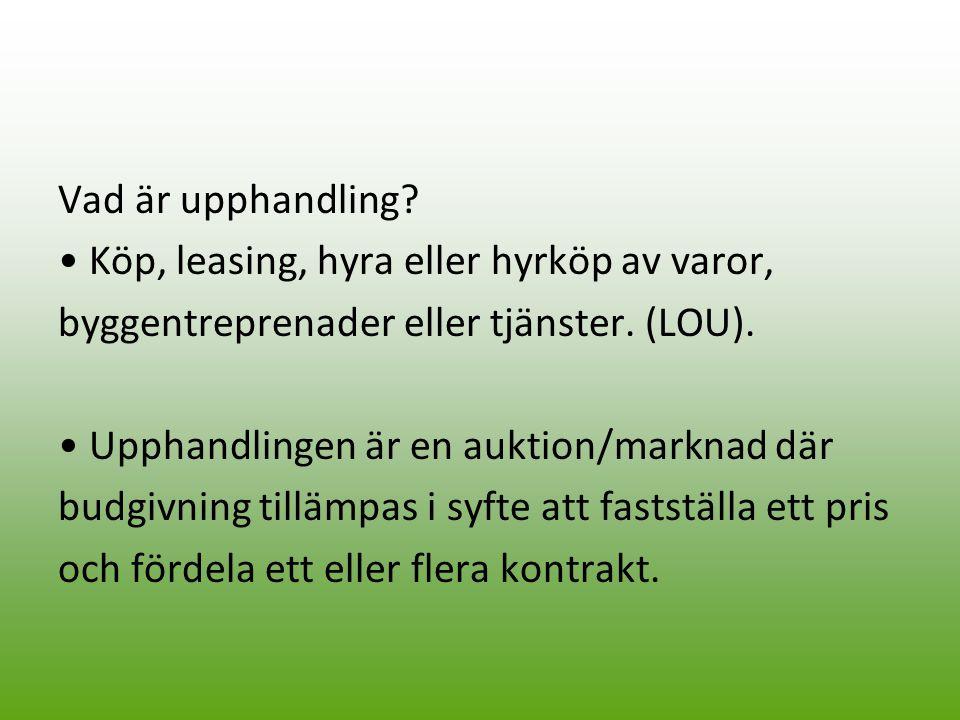 Vad är upphandling? Köp, leasing, hyra eller hyrköp av varor, byggentreprenader eller tjänster. (LOU). Upphandlingen är en auktion/marknad där budgivn