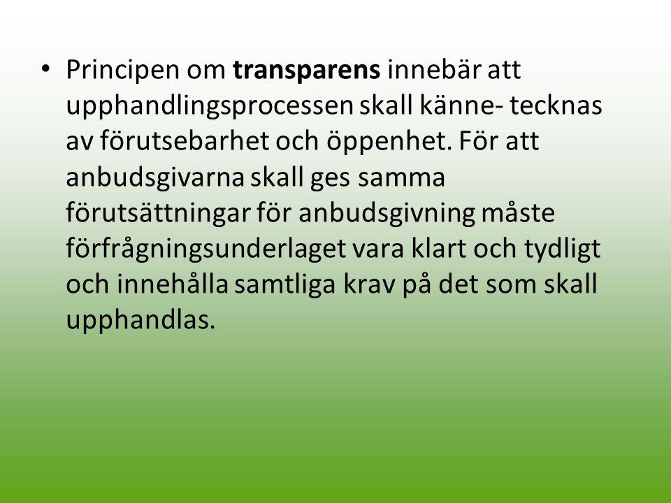 Principen om transparens innebär att upphandlingsprocessen skall känne- tecknas av förutsebarhet och öppenhet. För att anbudsgivarna skall ges samma f