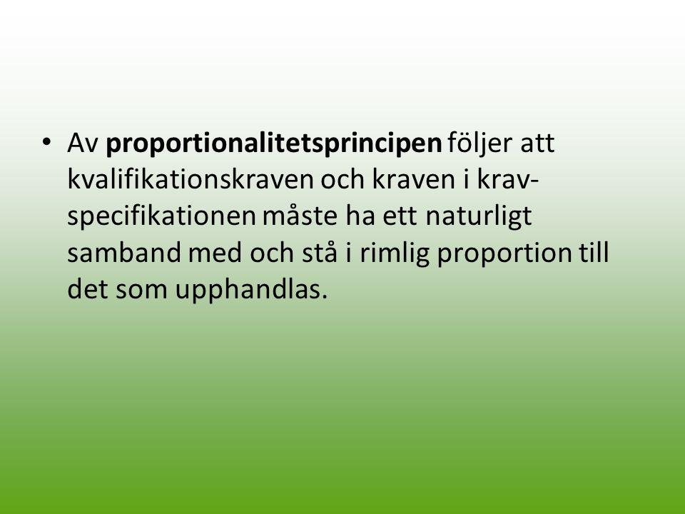 Av proportionalitetsprincipen följer att kvalifikationskraven och kraven i krav- specifikationen måste ha ett naturligt samband med och stå i rimlig p