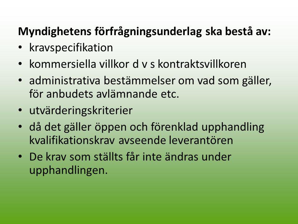 Myndighetens förfrågningsunderlag ska bestå av: kravspecifikation kommersiella villkor d v s kontraktsvillkoren administrativa bestämmelser om vad som