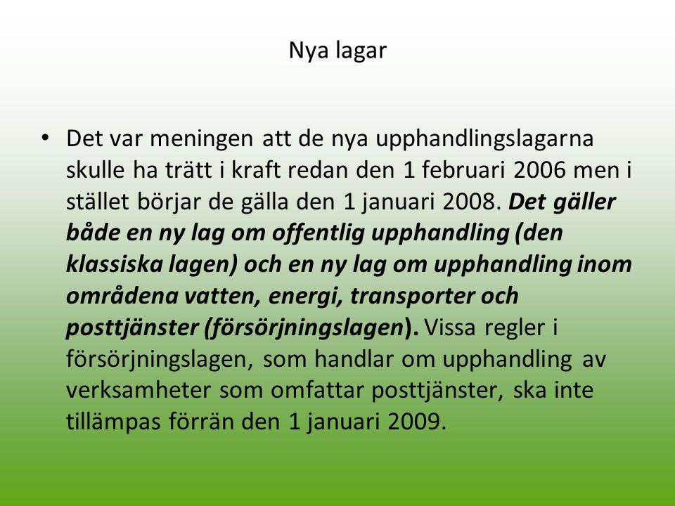Nya lagar Det var meningen att de nya upphandlingslagarna skulle ha trätt i kraft redan den 1 februari 2006 men i stället börjar de gälla den 1 januar