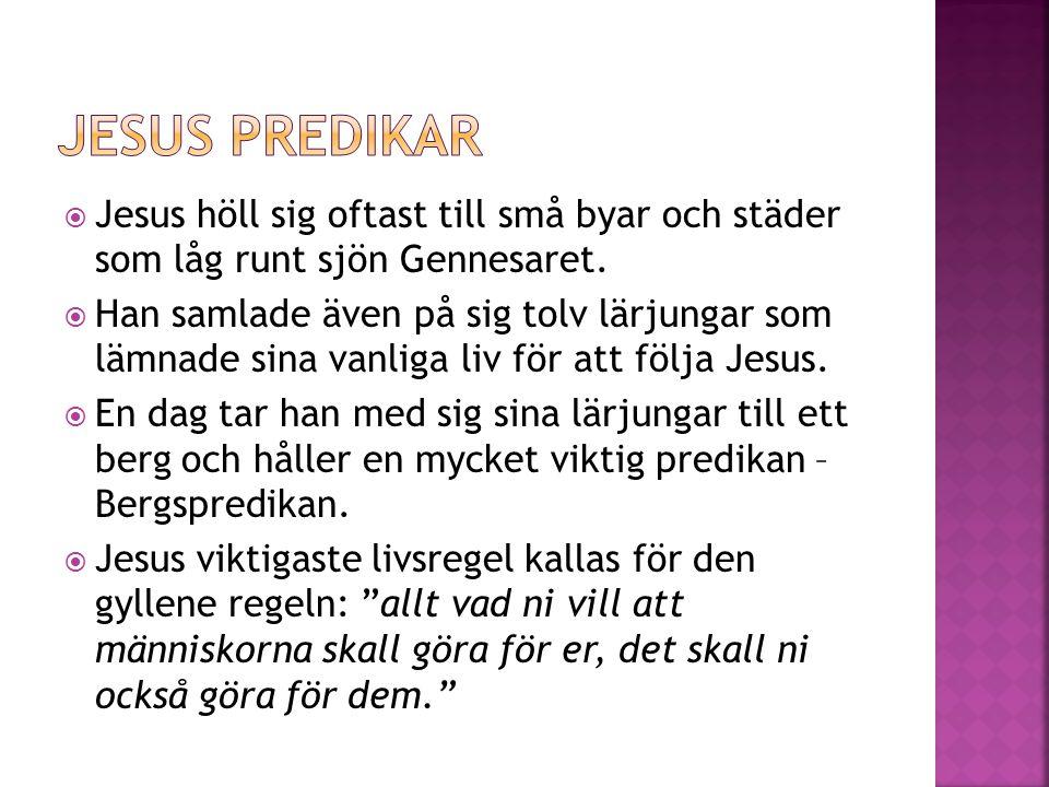 Jesus höll sig oftast till små byar och städer som låg runt sjön Gennesaret.  Han samlade även på sig tolv lärjungar som lämnade sina vanliga liv f