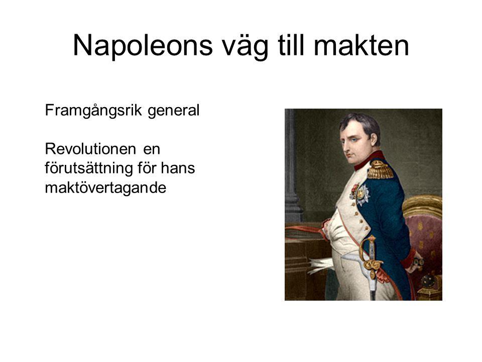 Napoleons väg till makten Framgångsrik general Revolutionen en förutsättning för hans maktövertagande