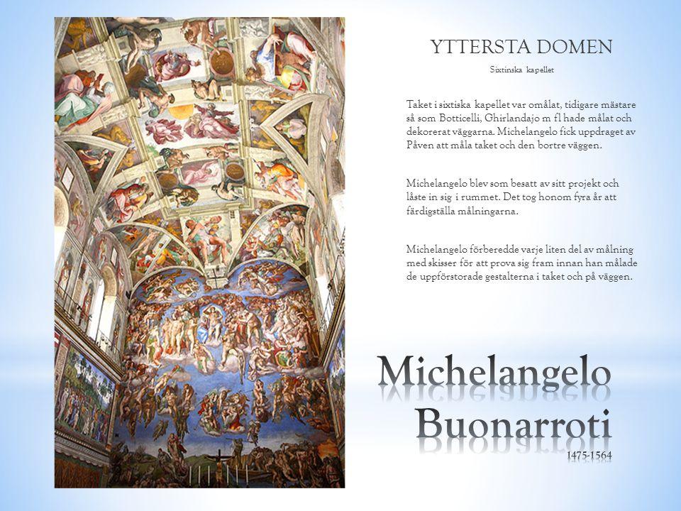 YTTERSTA DOMEN Sixtinska kapellet Taket i sixtiska kapellet var omålat, tidigare mästare så som Botticelli, Ghirlandajo m fl hade målat och dekorerat