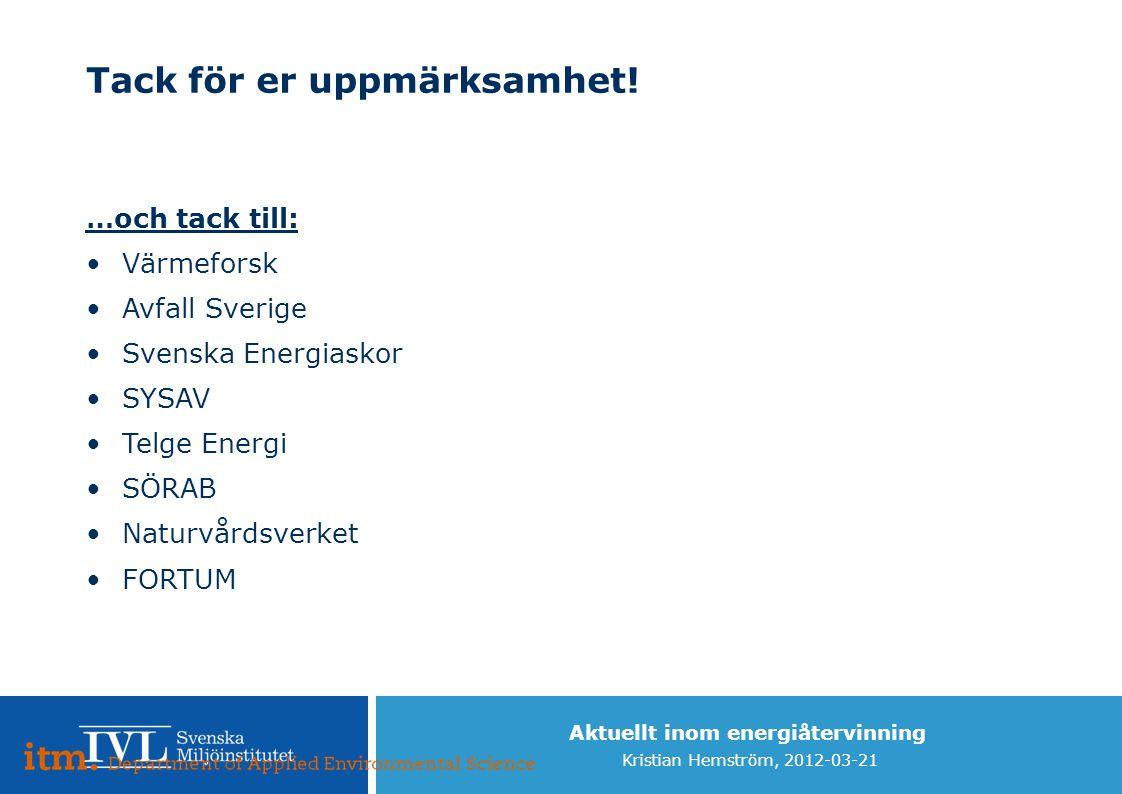 Aktuellt inom energiåtervinning Kristian Hemström, 2012-03-21 Tack för er uppmärksamhet! …och tack till: Värmeforsk Avfall Sverige Svenska Energiaskor