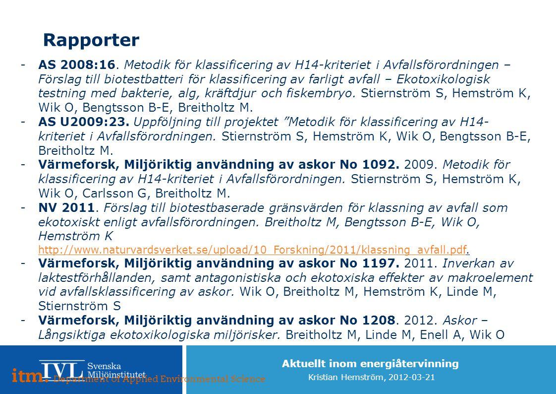 Aktuellt inom energiåtervinning Kristian Hemström, 2012-03-21 Rapporter -AS 2008:16. Metodik för klassificering av H14-kriteriet i Avfallsförordningen