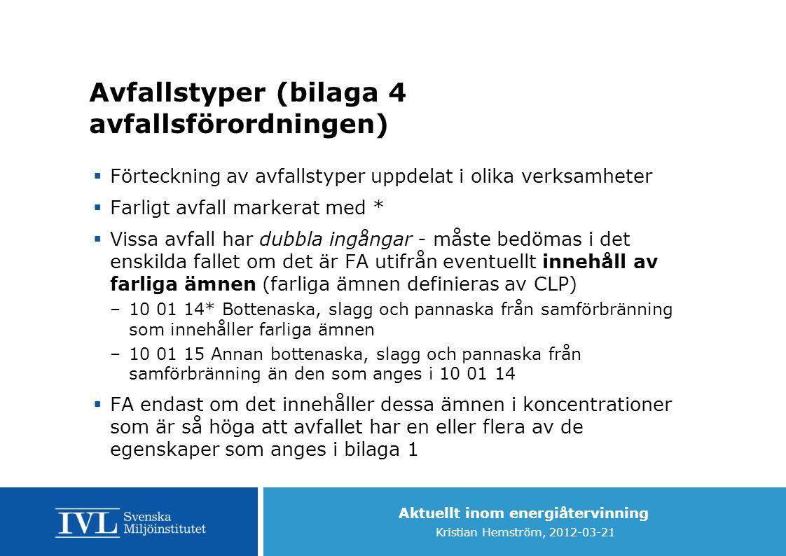 Aktuellt inom energiåtervinning Kristian Hemström, 2012-03-21 Avfallstyper (bilaga 4 avfallsförordningen)  Förteckning av avfallstyper uppdelat i oli