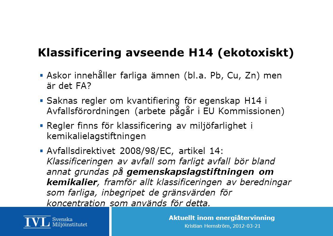 Aktuellt inom energiåtervinning Kristian Hemström, 2012-03-21 Klassificering avseende H14 (ekotoxiskt)  Askor innehåller farliga ämnen (bl.a. Pb, Cu,