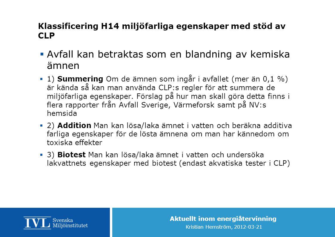 Aktuellt inom energiåtervinning Kristian Hemström, 2012-03-21 Klassificering H14 miljöfarliga egenskaper med stöd av CLP  Avfall kan betraktas som en
