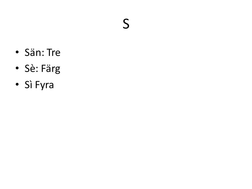 S Sän: Tre Sè: Färg Sì Fyra