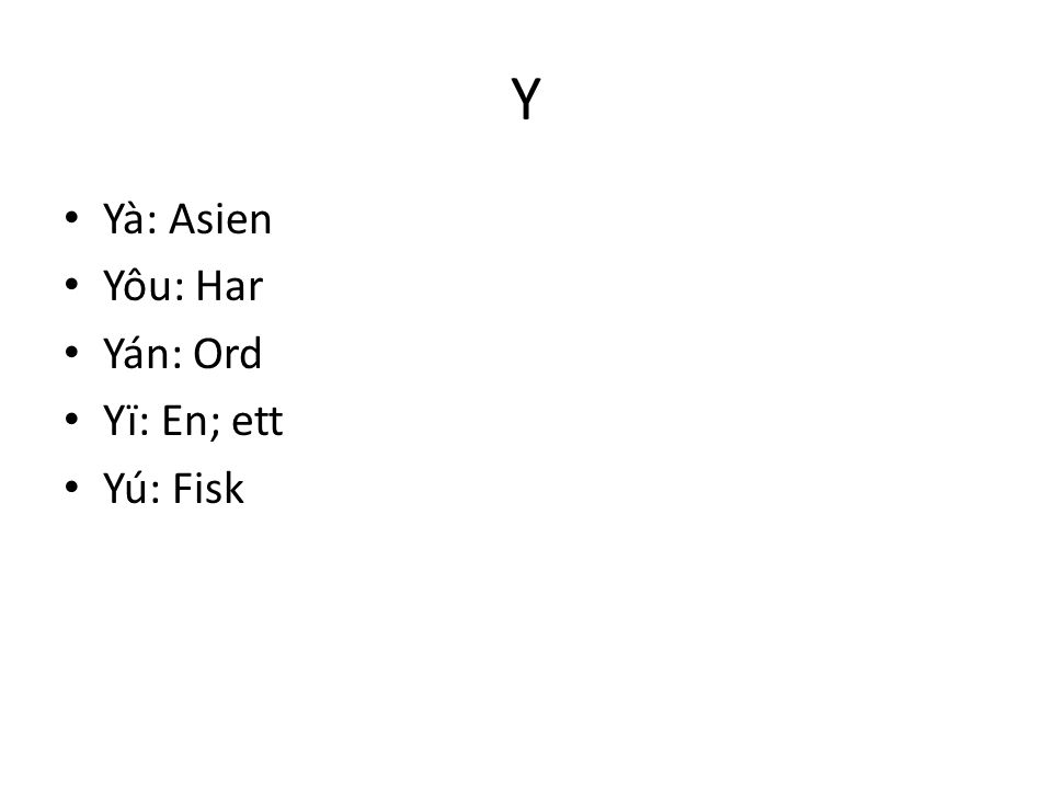 Y Yà: Asien Yôu: Har Yán: Ord Yï: En; ett Yú: Fisk
