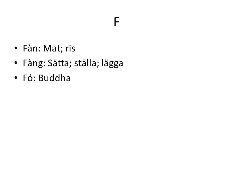 F Fàn: Mat; ris Fàng: Sätta; ställa; lägga Fó: Buddha