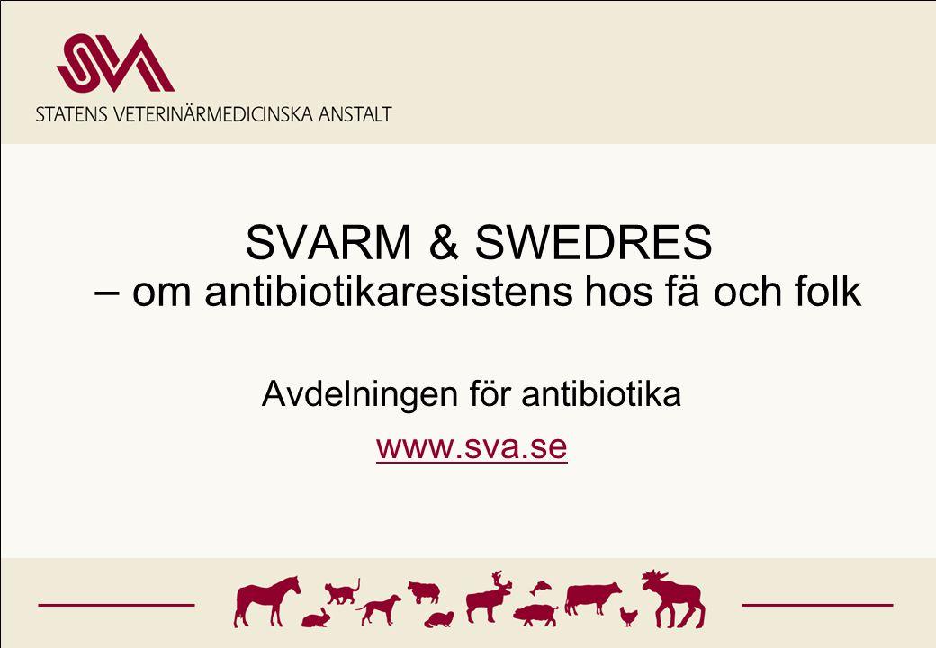 SVARM & SWEDRES – om antibiotikaresistens hos fä och folk Avdelningen för antibiotika www.sva.se
